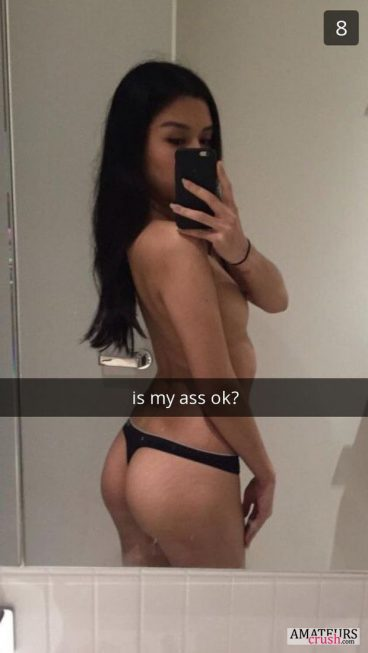 Is my ass ok? in naughty snapchat sexting